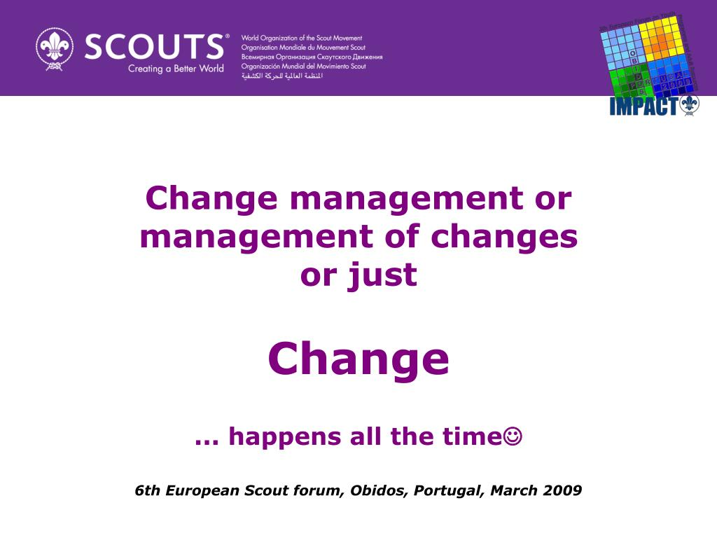 change management or management of changes or just change happens all the time l.