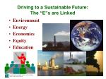 driving to a sustainable future the e s are linked
