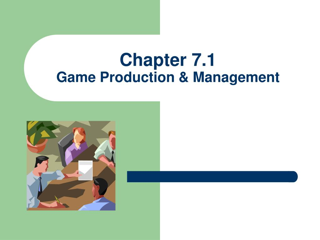 chapter 7 1 game production management l.