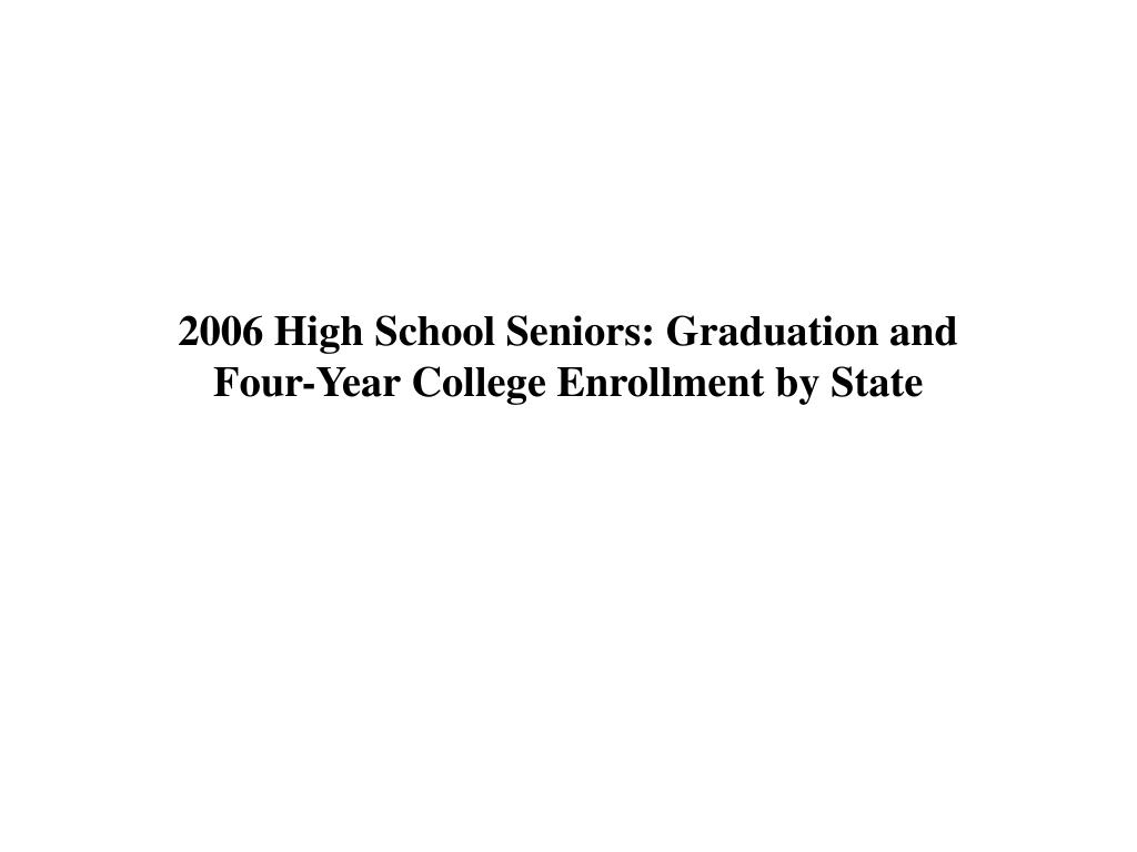 2006 high school seniors graduation and four year college enrollment by state l.