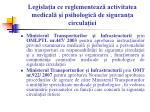 legisla ia ce reglementeaz activitatea medical i psihologic de siguran a circula iei