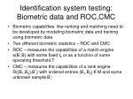 identification system testing biometric data and roc cmc