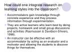 how could one integrate research on learning styles into the classroom