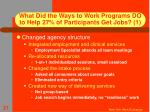 what did the ways to work programs do to help 27 of participants get jobs 1