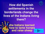 how did spanish settlements in the borderlands change the lives of the indians living there