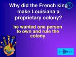 why did the french king make louisiana a proprietary colony