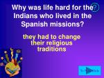 why was life hard for the indians who lived in the spanish missions
