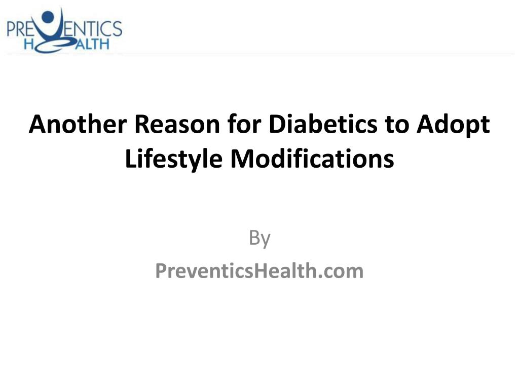 another reason for diabetics to adopt lifestyle modifications l.