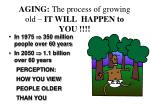 aging the process of growing old it will happen to you