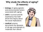 why study the effects of aging 5 reasons