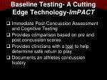 baseline testing a cutting edge technology impact
