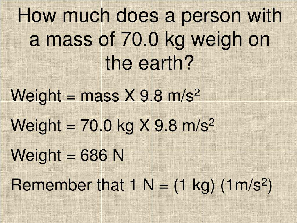 How much does a person with a mass of 70.0 kg weigh on the earth?