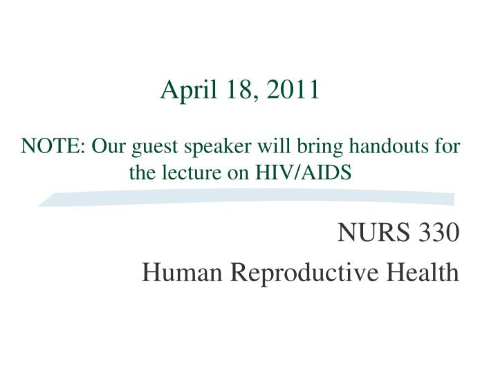 April 18 2011 note our guest speaker will bring handouts for the lecture on hiv aids