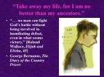 take away my life for i am no better than my ancestors13