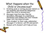what happens when the child is unconscious