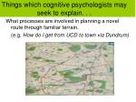 things which cognitive psychologists may seek to explain1