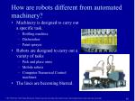 how are robots different from automated machinery