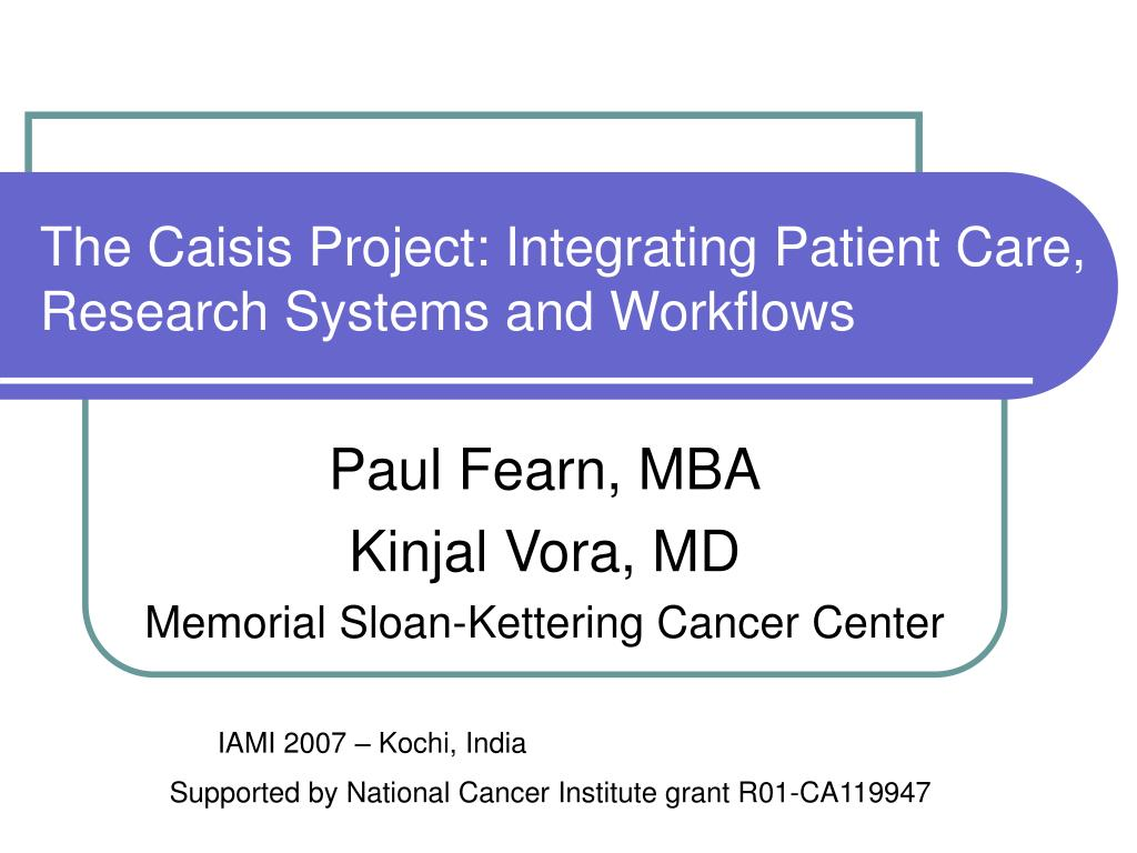 the caisis project integrating patient care research systems and workflows l.