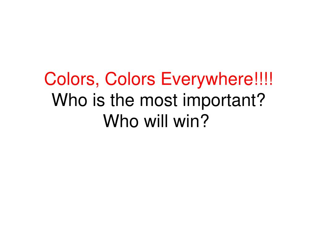colors colors everywhere who is the most important who will win l.