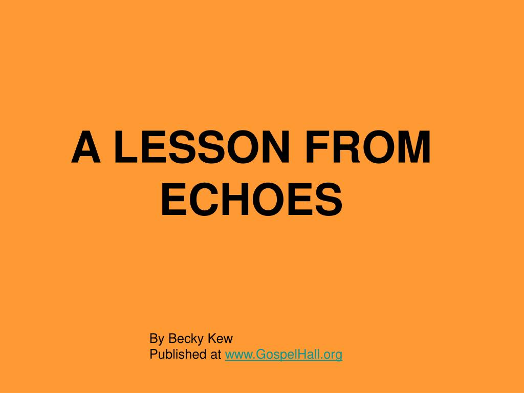 a lesson from echoes l.