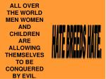 all over the world men women and children are allowing themselves to be conquered by evil