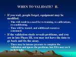when to validate ii
