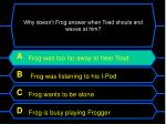 why doesn t frog answer when toad shouts and waves at him27