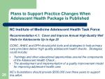 plans to support practice changes when adolescent health package is published