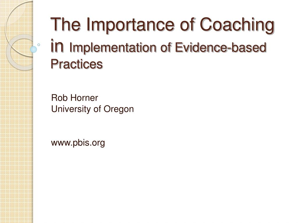 the importance of coaching in implementation of evidence based practices l.