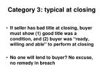 category 3 typical at closing