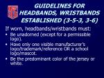 guidelines for headbands wristbands established 3 5 3 3 6