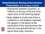 substitutions during intermission time outs 3 3 1a note 4 34 2