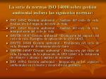 la serie de normas iso 14000 sobre gesti n ambiental incluye las siguientes normas16