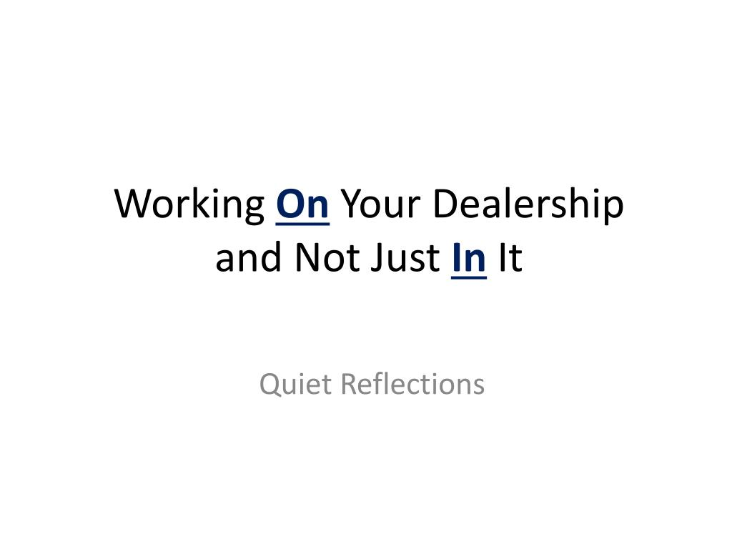 working on your dealership and not just in it l.