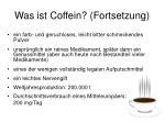 was ist coffein fortsetzung