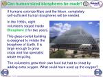 can human sized biospheres be made