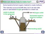 how can decay help to make fuel