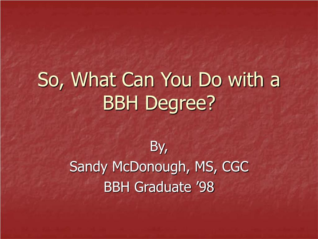 so what can you do with a bbh degree l.