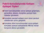 febril konv lziyonda geli en epilepsi tipleri