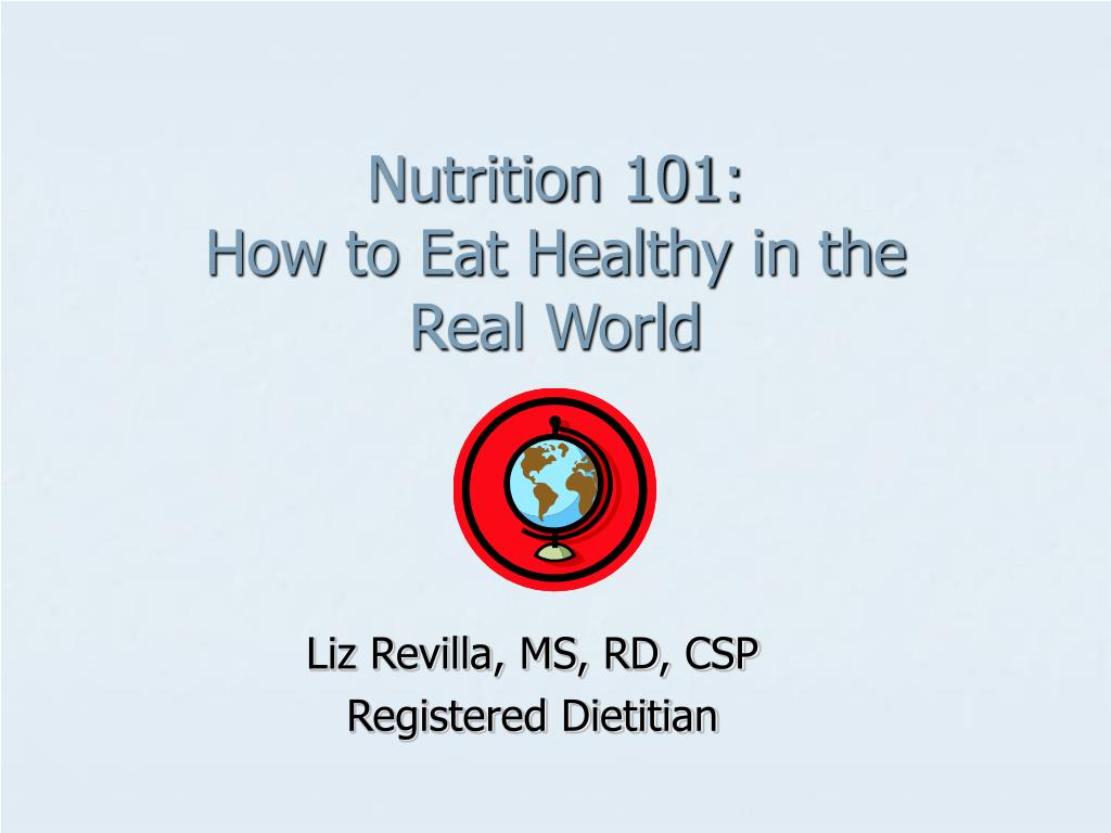 nutrition 101 how to eat healthy in the real world l.