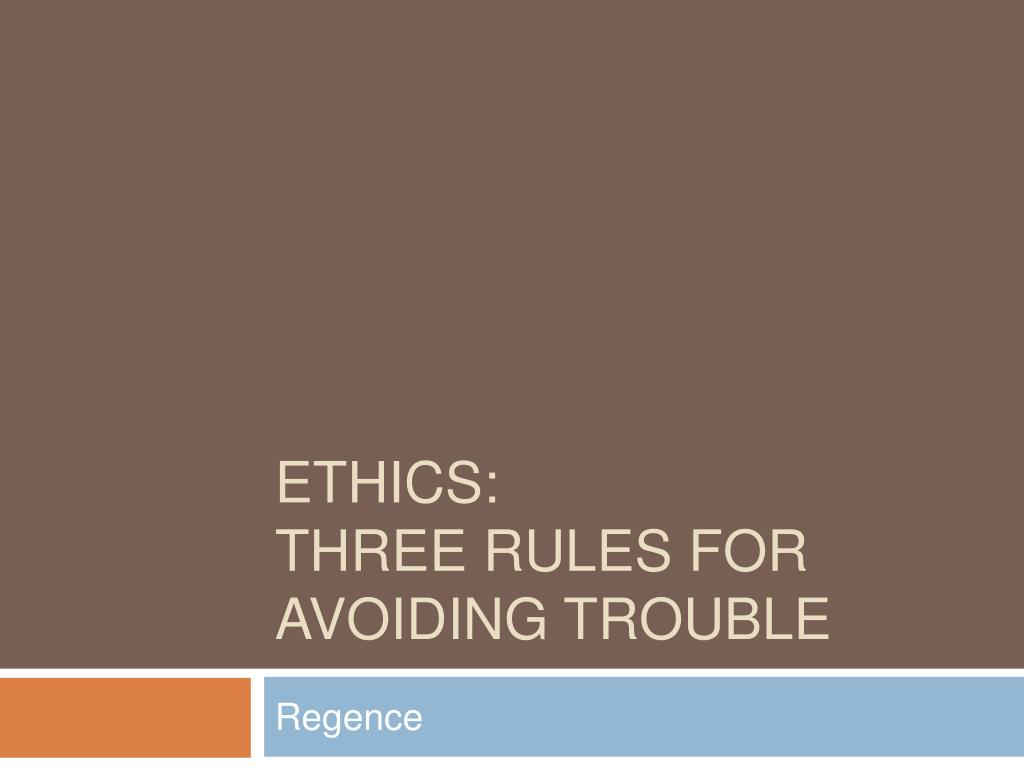 ethics three rules for avoiding trouble l.