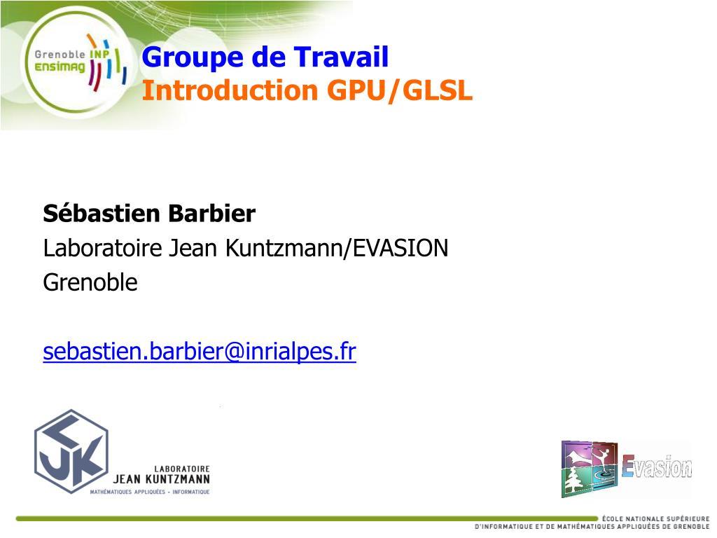 groupe de travail introduction gpu glsl l.