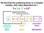 we find that the scattering factor is a complex number with value dependent on n