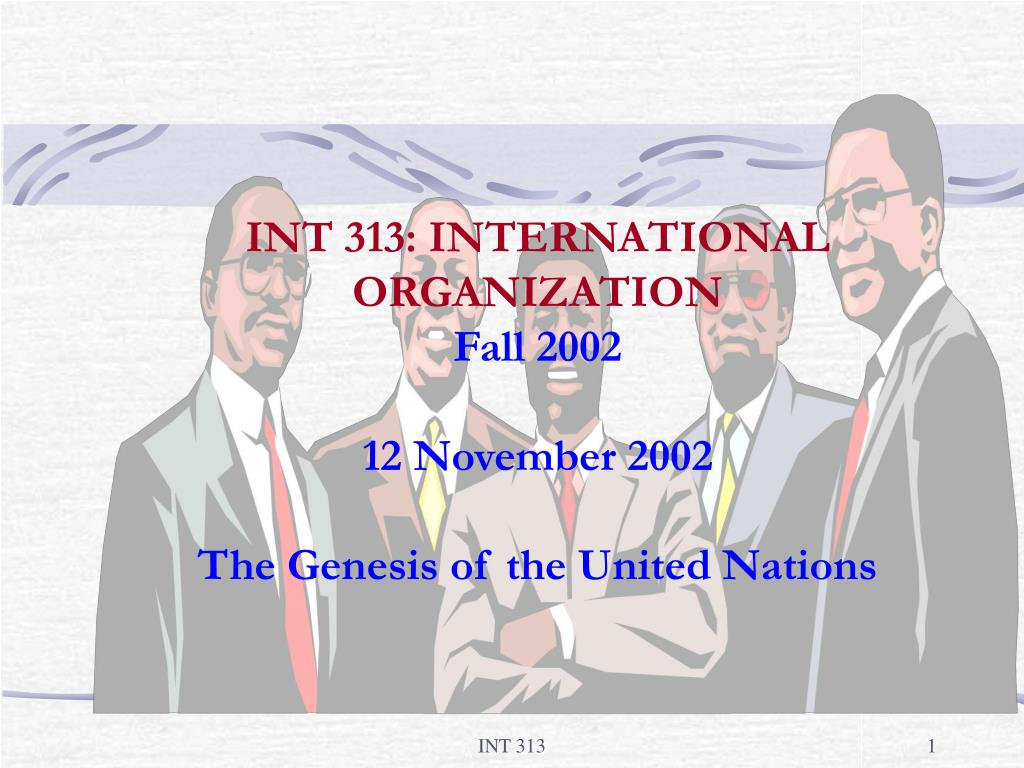 int 313 international organization fall 2002 12 november 2002 the genesis of the united nations l.