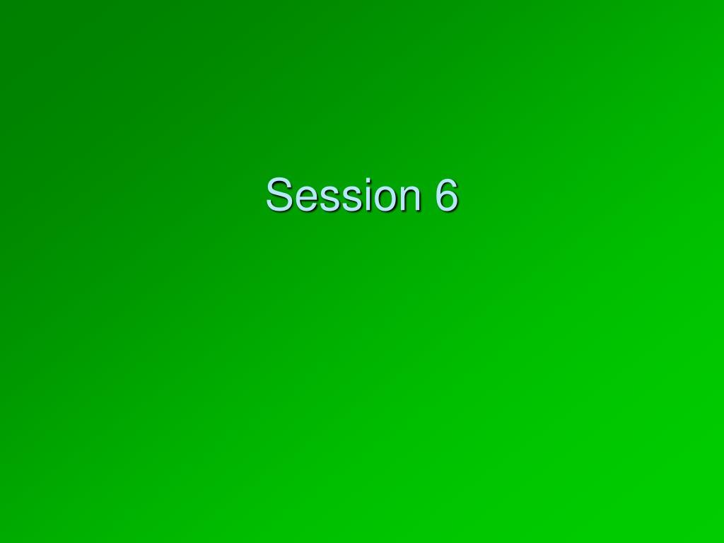 session 6 l.