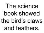 the science book showed the bird s claws and feathers