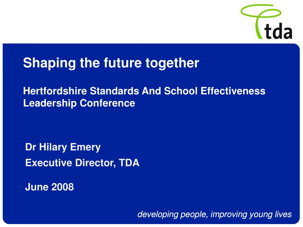 shaping the future together hertfordshire standards and school effectiveness leadership conference l.