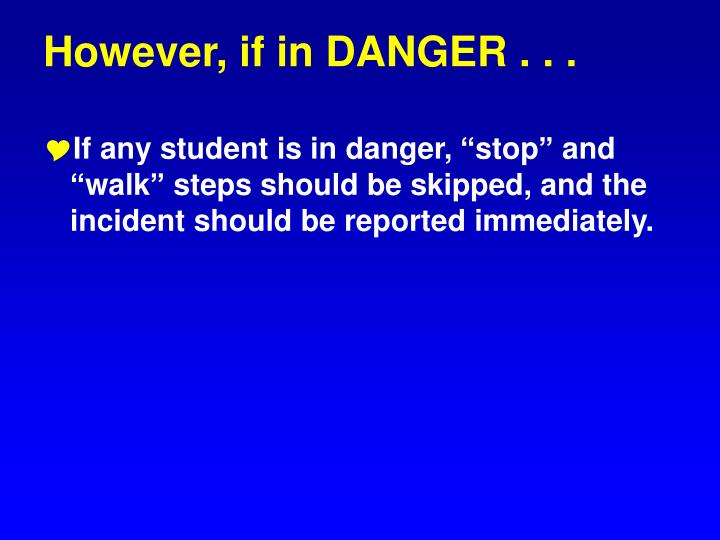 However, if in DANGER . . .