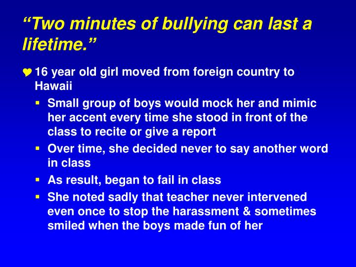 """""""Two minutes of bullying can last a lifetime."""""""