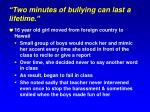 two minutes of bullying can last a lifetime1